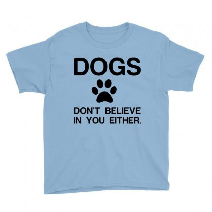 Dogs Dont Believe Youth Tee Designed By Perfect Designers