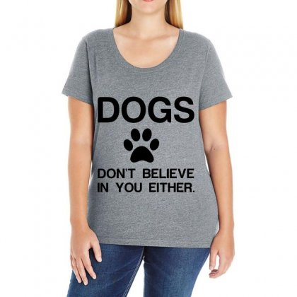 Dogs Dont Believe Ladies Curvy T-shirt Designed By Perfect Designers