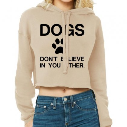 Dogs Dont Believe Cropped Hoodie Designed By Perfect Designers
