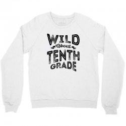 Wild About Tenth Grade Crewneck Sweatshirt | Artistshot