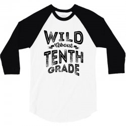 Wild About Tenth Grade 3/4 Sleeve Shirt | Artistshot