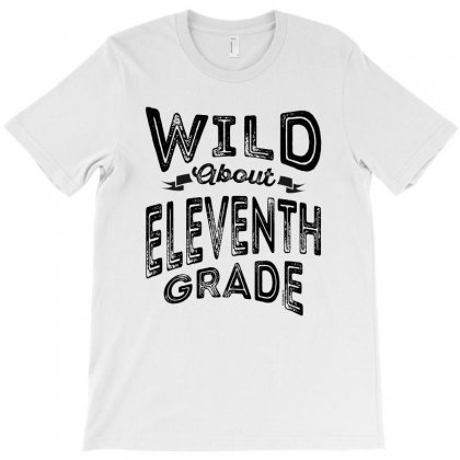 Wild About Eleventh Grade T-shirt Designed By Ale C. Lopez