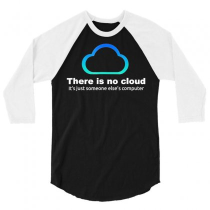 Tech Humor There Is No Cloud ..just Someone Else's Computer 3/4 Sleeve Shirt Designed By Tran Ngoc