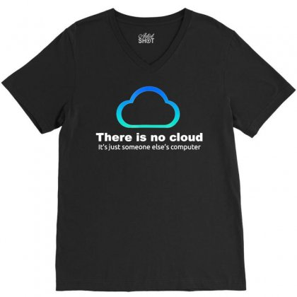 Tech Humor There Is No Cloud ..just Someone Else's Computer V-neck Tee Designed By Tran Ngoc