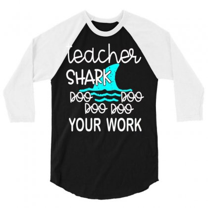 Teacher Shark Doo Doo Doo Your Work Funny Gift T Shirt 3/4 Sleeve Shirt Designed By Tran Ngoc