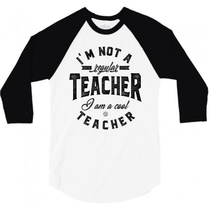 I'm Not A Regular Teacher 3/4 Sleeve Shirt Designed By Ale C. Lopez
