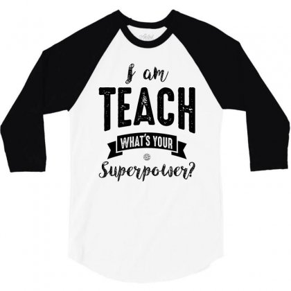 I Am Teach, What's Your Superpower? 3/4 Sleeve Shirt Designed By Ale C. Lopez