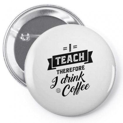 I Teach Therefore I Drink Coffee Pin-back Button Designed By Ale C. Lopez