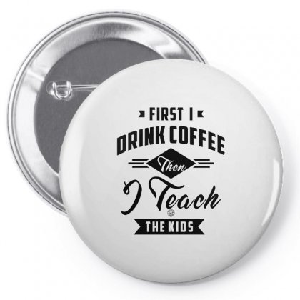 First I Drink Coffee Then I Teach The Kids Pin-back Button Designed By Ale C. Lopez