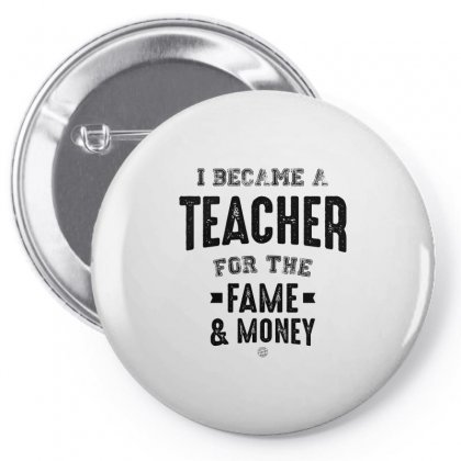 I Became A Teacher For The Fame & Money Pin-back Button Designed By Ale C. Lopez