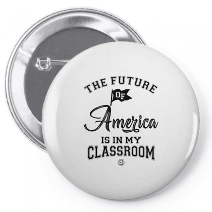 The Future Of America Is In My Classroom Pin-back Button Designed By Ale C. Lopez