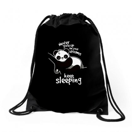 Never Give Up On Your Dreams Keep Sleeping Drawstring Bags Designed By Anrora