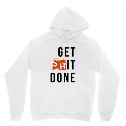 Get Shit Done Unisex Hoodie Designed By Mirazjason