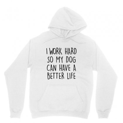 I Work Hard So My Dog Can Have A Better Life   Black Text Unisex Hoodie Designed By Mirazjason