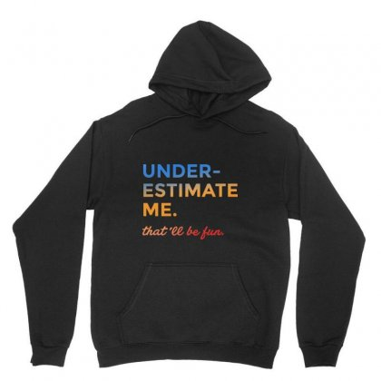 Underestimate Me   That'll Be Fun Unisex Hoodie Designed By Mirazjason