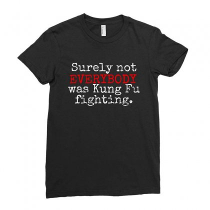Surely Not Everybody Was Kungfu Fighting Ladies Fitted T-shirt Designed By Blqs Apparel