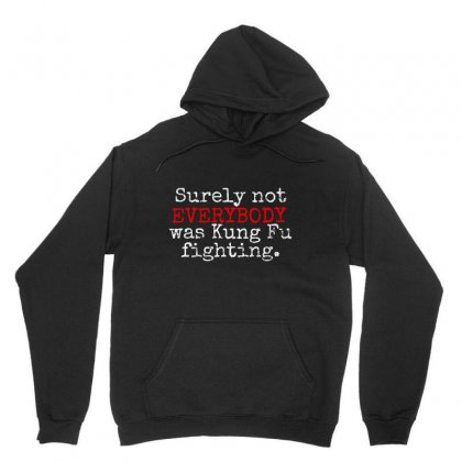 Surely Not Everybody Was Kungfu Fighting Unisex Hoodie Designed By Blqs Apparel