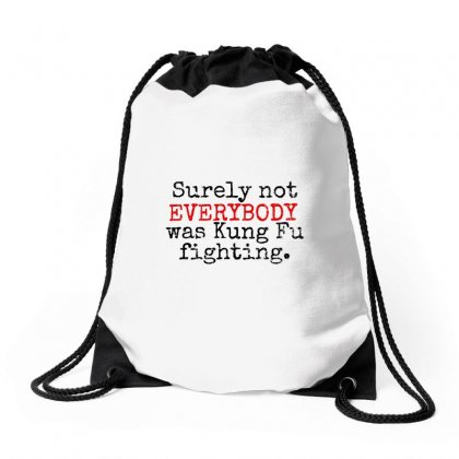 Surely Not Everybody Was Kung Fu Fighting Drawstring Bags Designed By Blqs Apparel