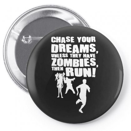 Chase Your Dreams Unless There Are Zombies Funny Pin-back Button Designed By Ismi