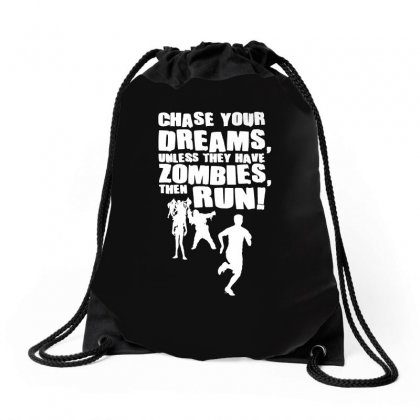 Chase Your Dreams Unless There Are Zombies Funny Drawstring Bags Designed By Ismi