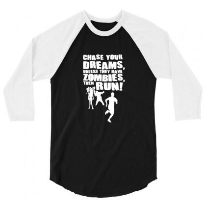 Chase Your Dreams Unless There Are Zombies Funny 3/4 Sleeve Shirt Designed By Ismi