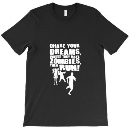 Chase Your Dreams Unless There Are Zombies Funny T-shirt Designed By Ismi