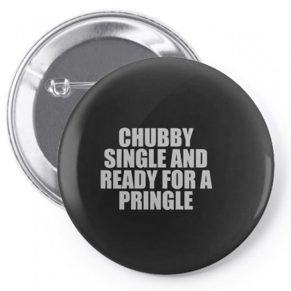 Chubby Single And Ready For A Pringle Pin-back Button Designed By Funtee