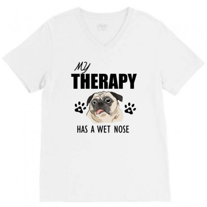My Therapy Has A Wet Nose V-neck Tee Designed By Cogentprint