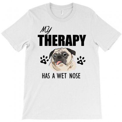 My Therapy Has A Wet Nose T-shirt Designed By Cogentprint