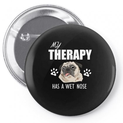 My Therapy Has A Wet Nose Pin-back Button Designed By Cogentprint