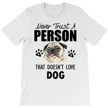Never Trust A Person That Doesn't Love Dogs T-shirt Designed By Cogentprint