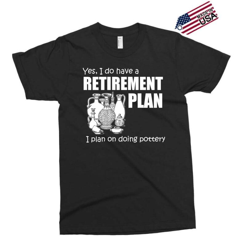 Yes I Do Have A Retirement Plan T Shirt Exclusive T-shirt | Artistshot