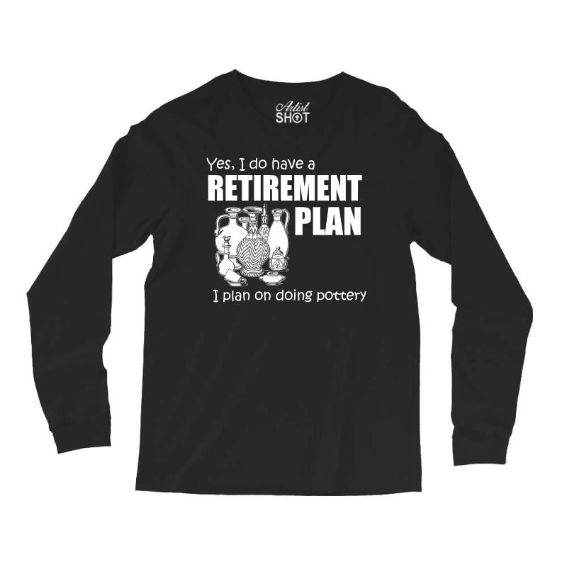 Yes I Do Have A Retirement Plan T Shirt Long Sleeve Shirts   Artistshot