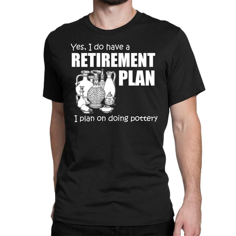 Yes I Do Have A Retirement Plan T Shirt Classic T-shirt | Artistshot