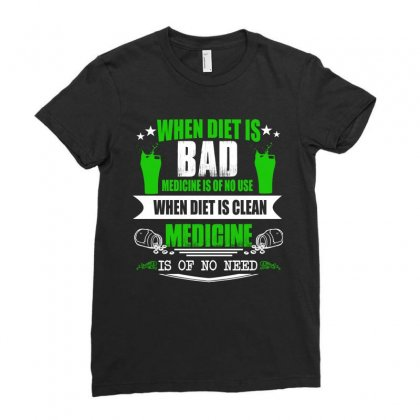 When Diet Is Bad Medicine Is Of No Use T Shirt Ladies Fitted T-shirt Designed By Hung