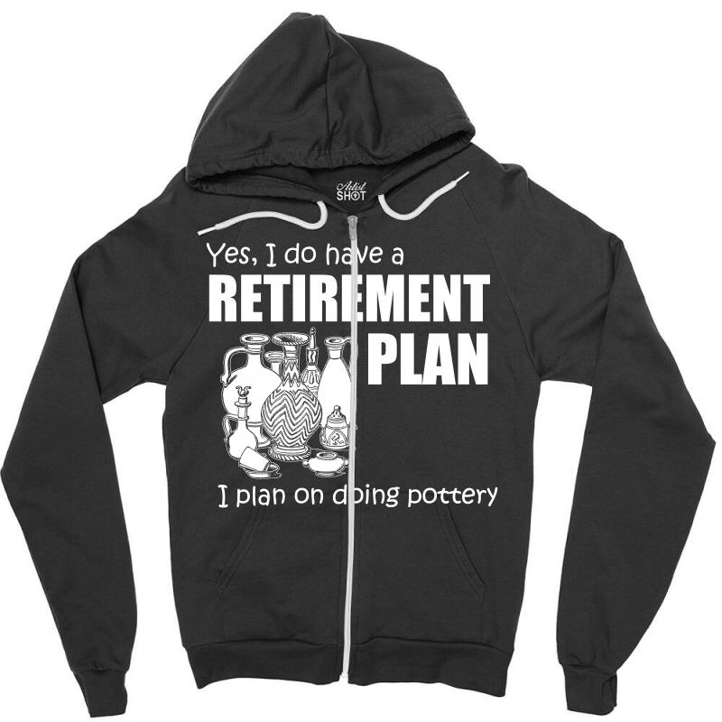 Yes I Do Have A Retirement Plan T Shirt Zipper Hoodie | Artistshot
