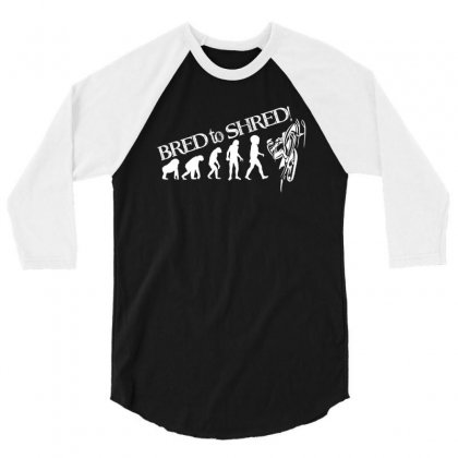 Bred To Shred T Shrit 3/4 Sleeve Shirt Designed By Hung