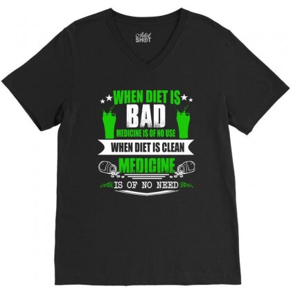 When Diet Is Bad Medicine Is Of No Use T Shirt V-neck Tee Designed By Hung