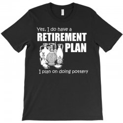 yes i do have a retirement plan t shirt T-Shirt | Artistshot