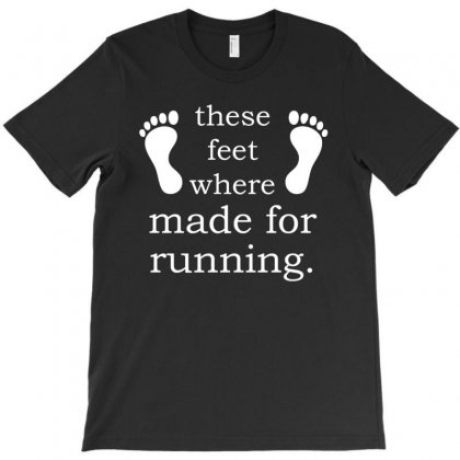 These Feet Where Made For Running T Shirt T-shirt Designed By Hung