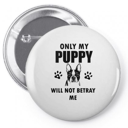 Only My Puppy Will Not Betray Me Pin-back Button Designed By Cogentprint