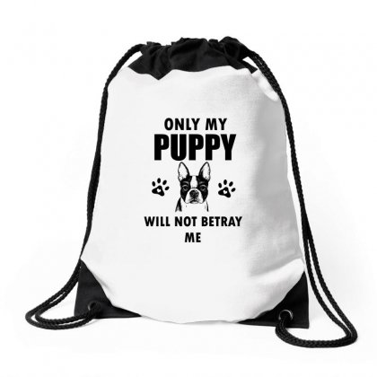 Only My Puppy Will Not Betray Me Drawstring Bags Designed By Cogentprint