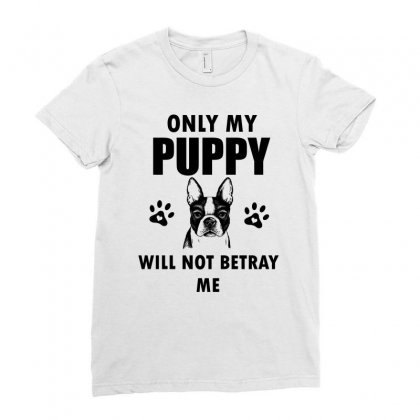 Only My Puppy Will Not Betray Me Ladies Fitted T-shirt Designed By Cogentprint