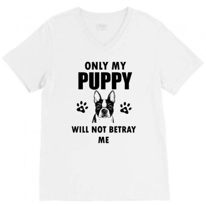 Only My Puppy Will Not Betray Me V-neck Tee Designed By Cogentprint