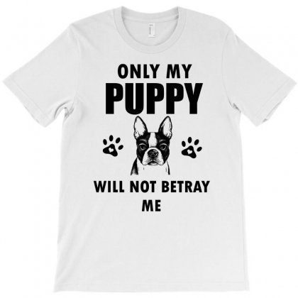 Only My Puppy Will Not Betray Me T-shirt Designed By Cogentprint