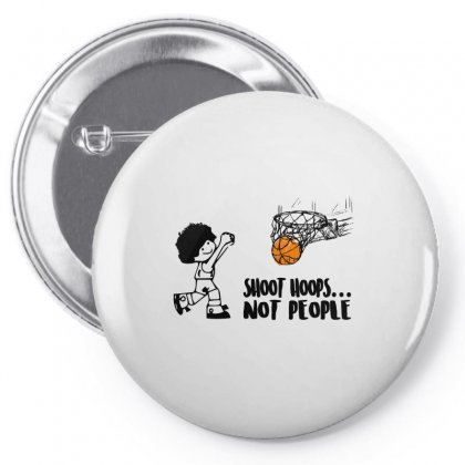 Shoot Hoops Not People Pin-back Button Designed By Omer Acar