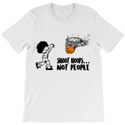 Shoot Hoops Not People T-shirt Designed By Omer Acar