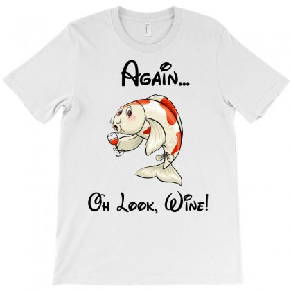 Fish I'm Never Drinking Again Oh Look Wine Funny T-shirt Designed By Omer Acar