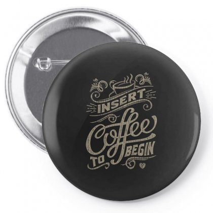 Insert Coffee To Begin Pin-back Button Designed By Cidolopez