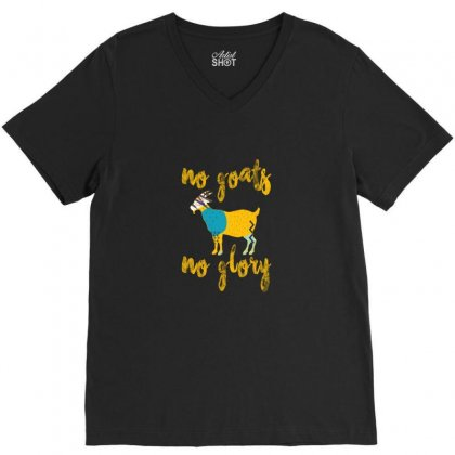 No Goats No Glory V-neck Tee Designed By Gurkan